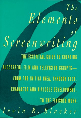 Elements of Screenwriting The Essential Guide to Creative Successful Film and Television Scripts -  From the Intial Idea, Through Plot, Character and Dialogue Development, to the Finished Work  1986 edition cover