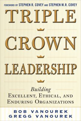 Triple Crown Leadership Building Excellent, Ethical, and Enduring Organizations  2012 edition cover