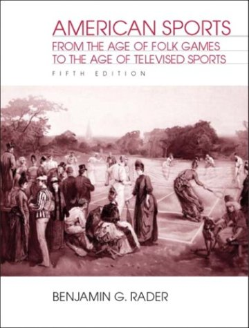 American Sports From the Age of Folk Games to the Age of Televised Sports 4th 2004 (Revised) 9780130977502 Front Cover