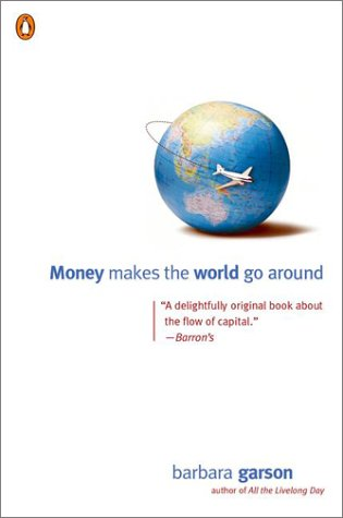 Money Makes the World Go Around One Investor Tracks Her Cash Through the Global Economy, from Brooklyn to Bangkog and Back N/A edition cover