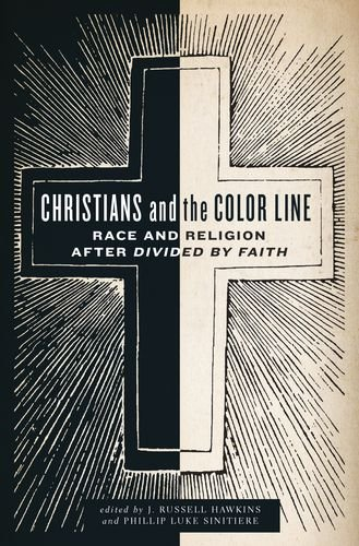 Christians and the Color Line Race and Religion after Divided by Faith  2014 edition cover