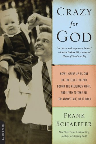 Crazy for God How I Grew up As One of the Elect, Helped Found the Religious Right, and Lived to Take All (or Almost All) of It Back N/A edition cover