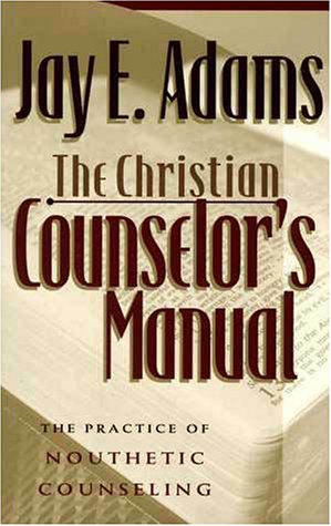 Christian Counselor's Manual The Practice of Nouthetic Counseling  1986 (Teachers Edition, Instructors Manual, etc.) edition cover