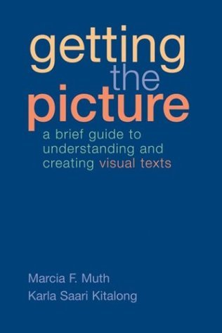 Getting the Picture A Brief Guide to Understanding and Creating Visual Texts N/A 9780312418502 Front Cover