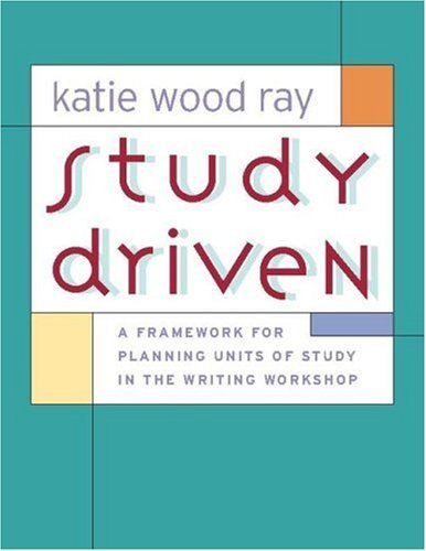 Study Driven A Framework for Planning Units of Study in the Writing Workshop  2006 edition cover