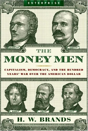 Money Men Capitalism, Democracy, and the Hundred Years' War over the American Dollar  2007 edition cover