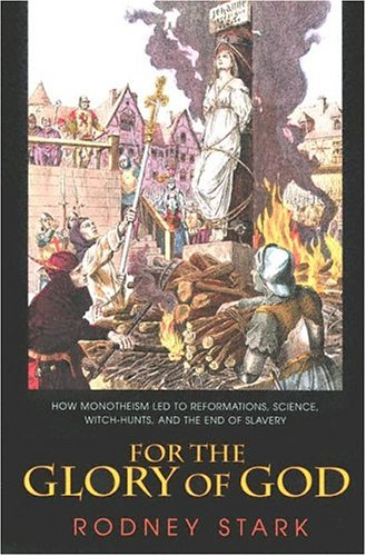 For the Glory of God How Monotheism Led to Reformations, Science, Witch-Hunts, and the End of Slavery  2004 9780691119502 Front Cover