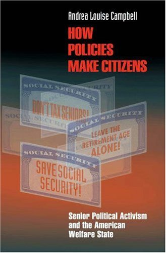 How Policies Make Citizens Senior Political Activism and the American Welfare State  2005 edition cover