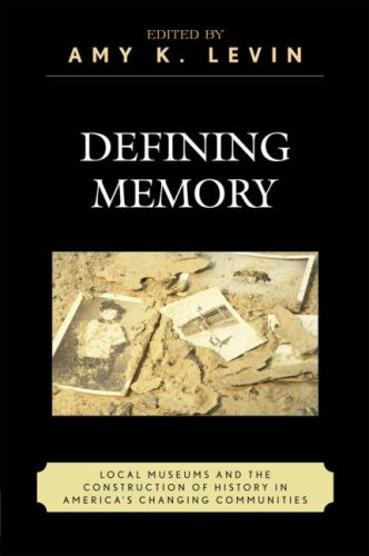 Defining Memory Local Museums and the Construction of History in America's Changing Communities  2007 edition cover