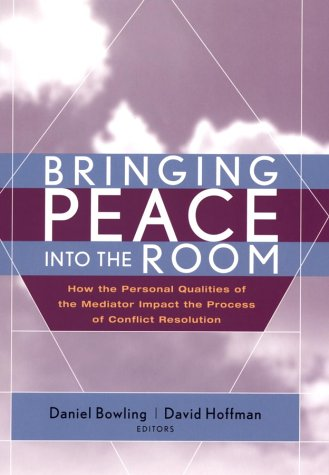 Bringing Peace into the Room How the Personal Qualities of the Mediator Impact the Process of Conflict Resolution  2003 edition cover
