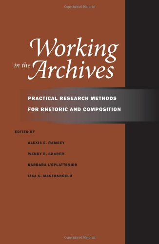Working in the Archives Practical Research Methods for Rhetoric and Composition  2010 edition cover
