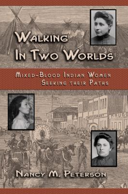 Walking in Two Worlds Mixed-Blood Indian Women Seeking Their Paths  2006 edition cover