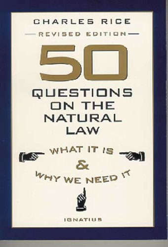 50 Questions on the Natural Law What It Is and Why We Need It  1999 9780898707502 Front Cover