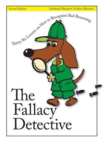 Fallacy Detective : Thirty-Six Lessons on How to Recognize Bad Reasoning 2nd 2003 edition cover