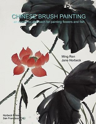 Chinese Brush Painting: An Academic Approach for Painting Flowers and Fish  0 edition cover