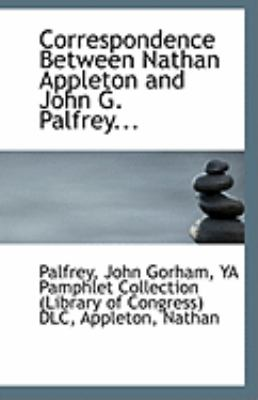 Correspondence Between Nathan Appleton and John G Palfrey  N/A 9781113261502 Front Cover