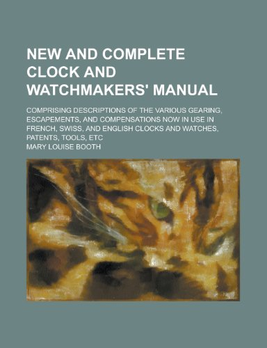 New and Complete Clock and Watchmakers' Manual; Comprising Descriptions of the Various Gearing, Escapements, and Compensations Now in Use in French, S  0 edition cover