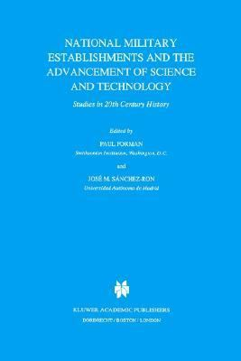National Military Establishments and the Advancement of Science and Technology Studies in 20th Century History  1996 9781402002502 Front Cover