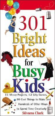 301 Bright Ideas for Busy Kids 11 Messy Projects, 12 Silly Games, 10 Cool Things to Make, and Hundreds of Other Ways to Spend Time Creatively  2002 9781402200502 Front Cover