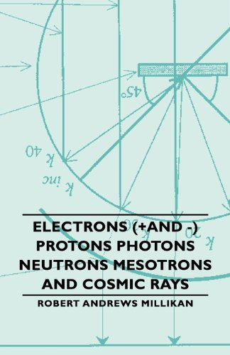 Electrons (+and -) Protons Photons Neutrons Mesotrons and Cosmic Rays:   2007 9781406765502 Front Cover