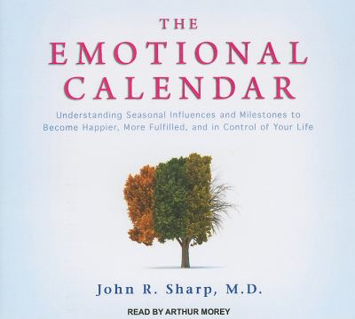 The Emotional Calendar: Understanding Seasonal Influences and Milestones to Become Happier, More Fulfilled, and in Control of Your Life Library Edition  2011 edition cover