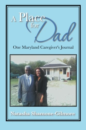 A Place for Dad: One Maryland Caregiver's Journal  2013 9781483672502 Front Cover
