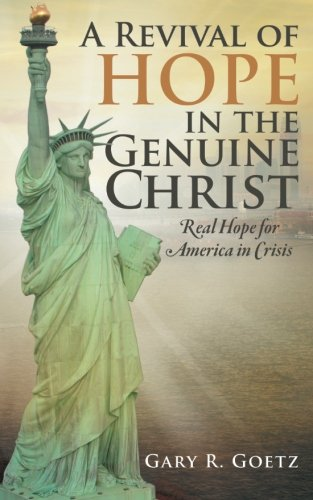 Revival of Hope in the Genuine Christ Real Hope for America in Crisis  2013 9781490812502 Front Cover