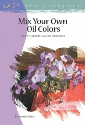 Mix Your Own Oil Colors   1995 9781560102502 Front Cover