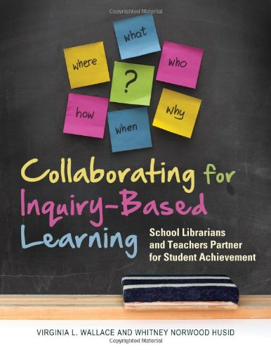 Collaborating for Inquiry-Based Learning School Librarians and Teachers Partner for Student Achievement  2011 edition cover
