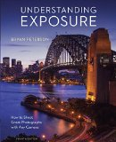 Understanding Exposure, Fourth Edition How to Shoot Great Photographs with Any Camera 4th 2016 (Revised) 9781607748502 Front Cover