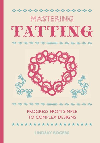 Mastering Tatting Advanced Designs Using Basic Techniques  2013 9781861089502 Front Cover
