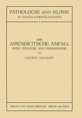 Appendicitische Anfall Seine �tiologie und Pathogenese   1930 9783709196502 Front Cover