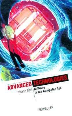 Advanced Technologies Building in the Computer Age  2001 9783764364502 Front Cover