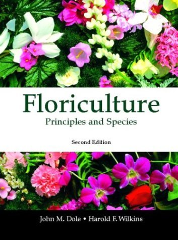 Floriculture Principles and Species 2nd 2005 9780130462503 Front Cover