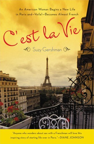 C'est la Vie An American Woman Begins a New Life in Paris and--Voila!--Becomes Almost French N/A 9780143035503 Front Cover