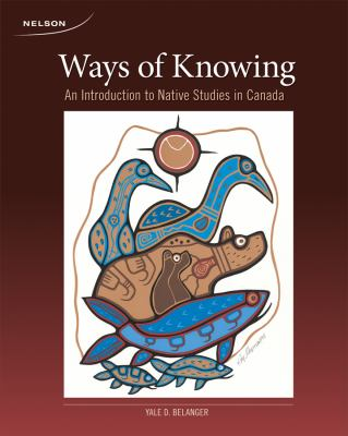 Ways of Knowing An Introduction to Native Studies in Canada  2009 edition cover