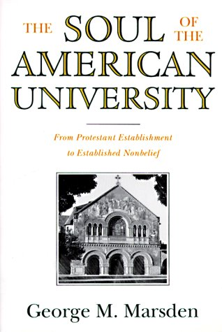 Soul of the American University From Protestant Establishment to Established Nonbelief N/A edition cover