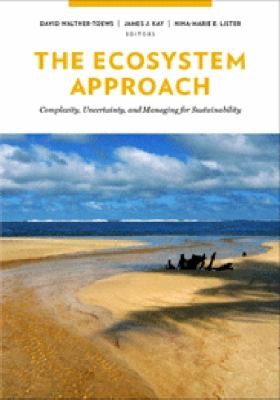 Ecosystem Approach Complexity, Uncertainty, and Managing for Sustainability  2008 9780231132503 Front Cover