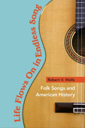 Life Flows on in Endless Song Folk Songs and American History  2009 9780252076503 Front Cover
