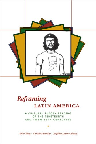 Reframing Latin America A Cultural Theory Reading of the Nineteenth and Twentieth Centuries  2007 9780292717503 Front Cover