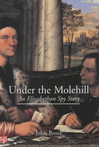 Under the Molehill An Elizabethan Spy Story  2002 9780300094503 Front Cover