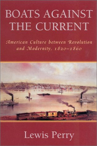 Boats Against the Current American Culture Between Revolution and Modernity, 1820-1860 N/A 9780742522503 Front Cover