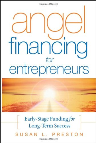 Angel Financing for Entrepreneurs Early-Stage Funding for Long-Term Success  2007 edition cover