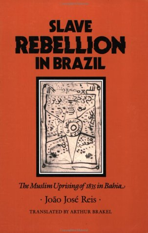 Slave Rebellion in Brazil The Muslim Uprising of 1835 in Bahia  1993 (Reprint) 9780801852503 Front Cover