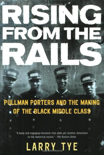 Rising from the Rails Pullman Porters and the Making of the Black Middle Class N/A edition cover