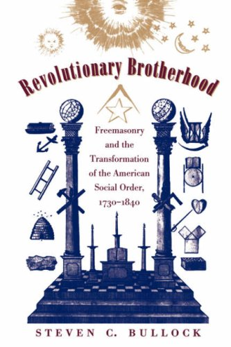 Revolutionary Brotherhood Freemasonry and the Transformation of the American Social Order, 1730-1840 2nd 1998 9780807847503 Front Cover