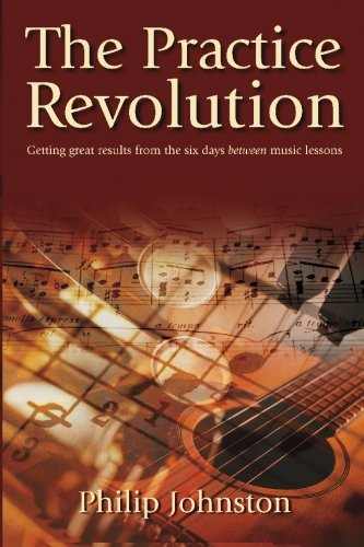 Practice Revolution : Getting Great Results from the Six Days Between Music Lessons  2004 edition cover