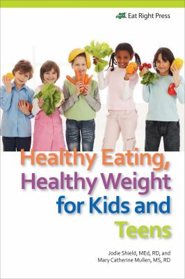 Healthy Eating, Heathy Weight for Kids and Teens  N/A edition cover