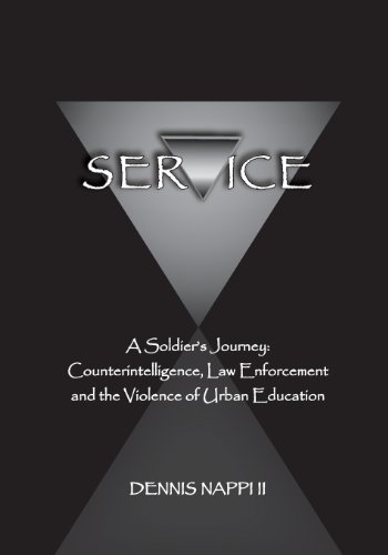 Service A Soldier's Journey: Counterintelligence, Law Enforcement, and the Violence of Urban Education  2013 9780991137503 Front Cover