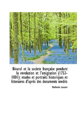 Rivarol Et La Societe Francaise Pendant La Revolution Et L'eimigration 1753-1801: Etudes Et Portrai  2009 edition cover